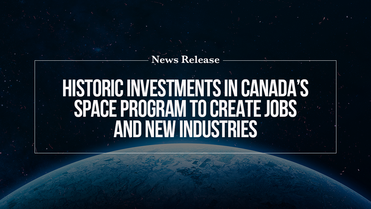 Historic investments in Canada's space program to create